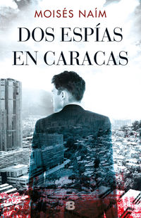 Dos Espias En Caracas - Moises Naim