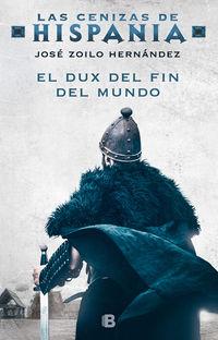Dux Del Fin Del Mundo, El (las Cenizas De Hispania 3) - Jose Zoilo Hernandez