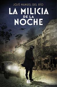 La milicia de la noche - Jose Manuel Del Rio