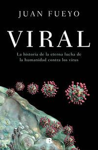 viral - la historia de la eterna lucha de la humanidad contra los virus - Juan Fueyo
