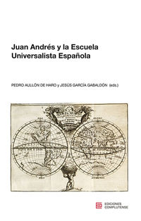 Juan Andres Y La Escuela Universalista Española - Pedro Aullon De Aro (ed. )