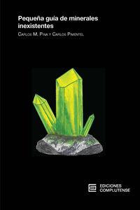 Pequeña Guia De Minerales Inexistentes - Carlos Manuel Pina Martinez / Carlos Pimentel Guerra