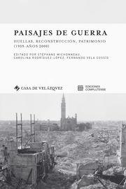 Paisajes De Guerra - Huellas, Reconstruccion, Patrimonio (1939-Años 2000) - Stephane Michonneau (ed. ) / Carolina Rodriguez-Lopez (ed. ) / Fernando Vela Cosslo (ed. )