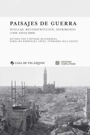 PAISAJES DE GUERRA - HUELLAS, RECONSTRUCCION, PATRIMONIO (1939-AÑOS 2000)