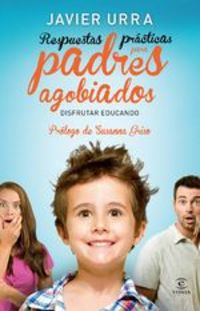 Respuestas Prácticas Para Padres Agobiados - Javier Urra