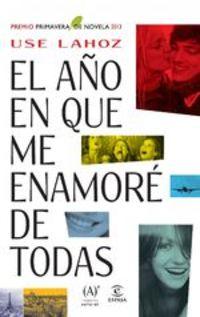El año en que me enamoré de todas. Premio Primavera de Novela 2013