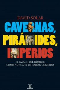 CAVERNAS, PIRAMIDES, IMPERIOS