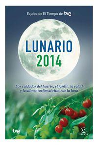 LUNARIO 2014 - LOS CUIDADOS DEL HUERTO, EL JARDIN, LA SALUD Y LA ALIMENTACION AL RITMO DE LA LUNA