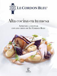 Alta Cocina En Tu Mesa - Aprende A Cocinar Con Los Chefs De Le Cordon Bleu - Le Cordon Bleu