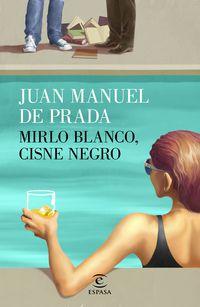 Mirlo Blanco, Cisne Negro - Juan Manuel De Prada