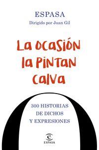 Ocasion La Pintan Calva, La - 300 Historias De Dichos Y Expresiones - Juan Gil (ed. )