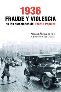 1936 - Fraude Y Violencia En Las Elecciones Del Frente Popular - Roberto Villa Garcia / Manuel Alvarez Tardio