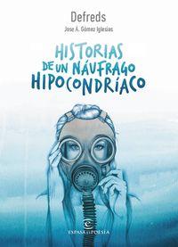 Historias De Un Naufrago Hipocondriaco - Jose A. Gomez Iglesias / (DEFREDS)