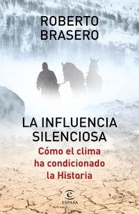 Influencia Silenciosa, La - Como El Clima Ha Condicionado La Historia - Roberto Brasero