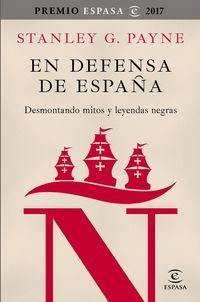 En Defensa De España - Desmontando Mitos Y Leyendas Negras (premio Espasa 2017) - Stanley G. Payne