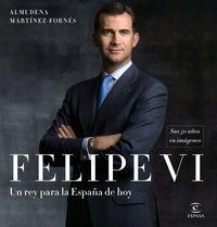 Felipe Vi - Un Rey Para La España De Hoy - Sus 50 Años En Imagenes - Almudena Martinez-Fornes
