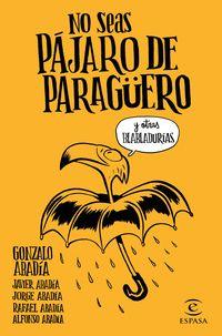 NO SEAS PAJARO DE PARAGUERO