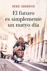 El futuro es simplemente un nuevo dia - Heddi Goodrich