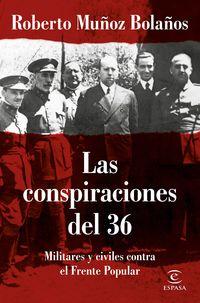 Conspiraciones Del 36, Las - Militares Y Civiles Contra El Frente Popular - Roberto Muñoz Bolaños