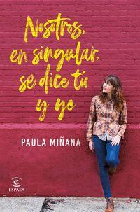Nosotros, En Singular, Se Dice Tu Y Yo - Paula Miñana