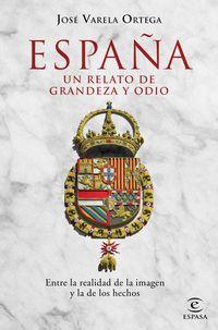 ESPAÑA - UN RELATO DE GRANDEZA Y ODIO