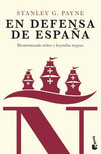 EN DEFENSA DE ESPAÑA - DESMONTANDO MITOS Y LEYENDAS NEGRAS