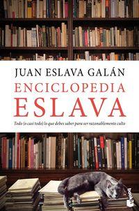 Enciclopedia Eslava - Todo (o Casi Todo) Lo Que Debes Saber Para Ser Razonablemente Culto - Juan Eslava Galan