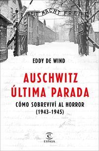 Auschwitz, Ultima Parada - Como Sobrevivi Al Horror (1943-1945) - Eddy De Wind