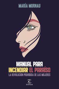 MANUAL PARA INCENDIAR EL PARAISO - LA REVOLUCION PROHIBIDA DE LAS MUJERES