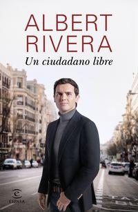 Un ciudadano libre - Albert Rivera Diaz
