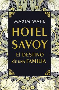 Hotel Savoy - El Destino De Una Familia - Maxim Wahl