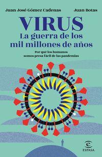 Virus - La Guerra De Los Mil Millones De Años - Por Que Los Humanos Somos Presa Facil De Las Pandemias - Juan Jose Gomez Cadenas / Juan Botas