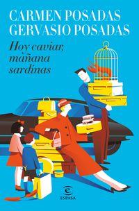 hoy caviar, mañana sardinas - Carmen Posadas / Gervasio Posadas