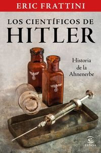 CIENTIFICOS DE HITLER, LOS - HISTORIA DE LA ANHENERBE
