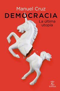 democracia - la ultima utopia - Manuel Cruz
