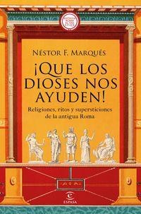 ¡que los dioses nos ayuden! - religiones, ritos y supersticiones de la antigua roma - Nestor F. Marques Gonzalez