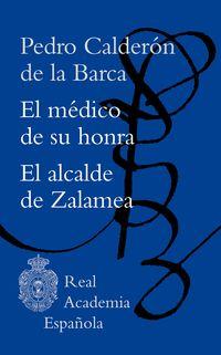 EL MEDICO DE SU HONRA * EL ALCALDE DE ZALAMEA