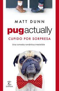 pug actually - cupido por sorpresa - Matt Dunn