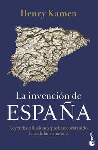 LA INVENCION DE ESPAÑA - LEYENDAS E ILUSIONES QUE HAN CONSTRUIDO LA REALIDAD ESPAÑOLA