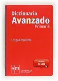 DICC. LENGUA ESPAÑOLA - PRIMARIA AVANZADO (2012) (CON ACCESO ONLINE)
