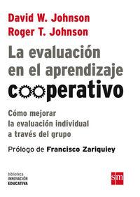 evaluacion en el aprendizaje cooperativo, la - como mejorar la evaluacion individual a traves del grupo - David W. Johnson / Roger T. Johnson