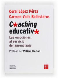 Coaching Educativo - Las Emociones, Al Servicio Del Aprendizaje - Coral Lopez Perez / Carmen Valls Ballesteros