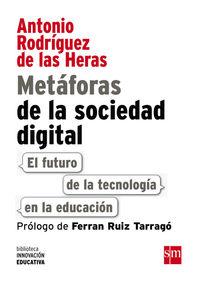 Metaforas De La Sociedad Digital - El Futuro De La Tecnologia En La Educacion - Antonio Rodriguez De Las Heras