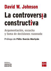 Controversia Constructiva, La - Argumentacion, Escucha Y Toma De Decisiones Razonada - David W. Johnson
