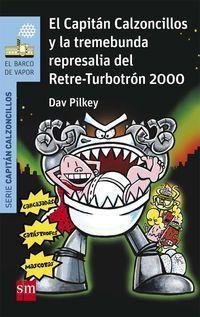El capitan calzoncillos y la tremebunda represalia del retre-turbotron 2000 - Dav Pilkey / Miguel Azaola