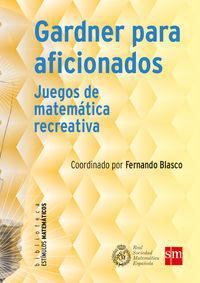 GARDNER PARA AFICIONADOS - JUEGOS DE MATEMATICA RECREATIVA