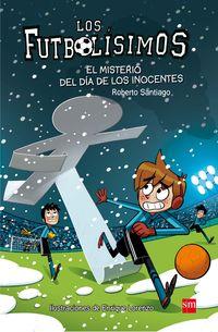Futbolisimos, Los 11 - El Misterio Del Dia De Los Inocentes - Roberto Santiago