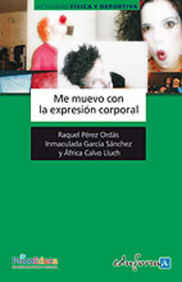 Me Muevo Con La Expresion Corporal - Raquel  Perez Ordas  /  Inmaculada  Garcia Sanchez
