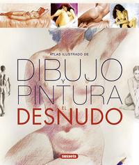 Atlas Ilustrado De Dibujo Y Pintura - El Desnudo - Aa. Vv.