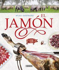 Jamon, El - Atlas Ilustrado - Enric Balasch Blanch / Yolanda Ruiz Arranz